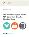 NEW! The World of Digital Moms: 101 Stats That Brands Need to Know